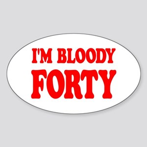 I'm Bloody Forty Oval Sticker