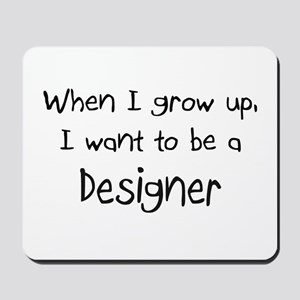When I grow up I want to be a Designer Mousepad