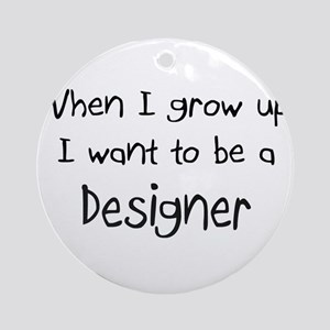 When I grow up I want to be a Designer Ornament (R