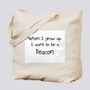 When I grow up I want to be a Deacon Tote Bag