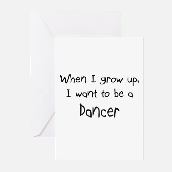 When I grow up I want to be a Dancer Greeting Card