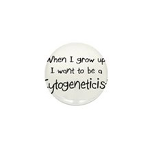 When I grow up I want to be a Cytogeneticist Mini