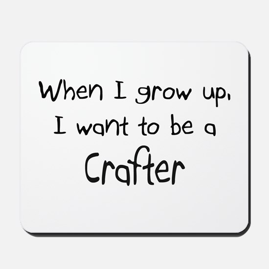 When I grow up I want to be a Crafter Mousepad