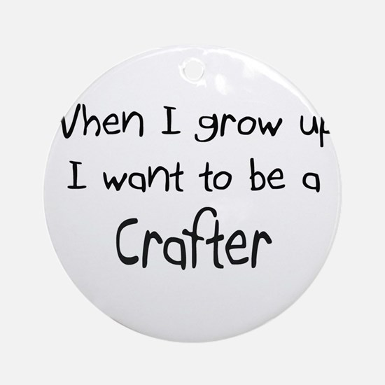 When I grow up I want to be a Crafter Ornament (Ro