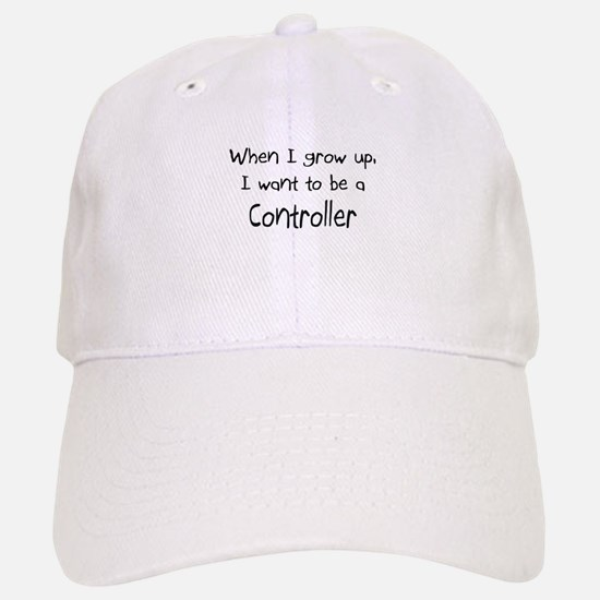 When I grow up I want to be a Controller Baseball Baseball Cap