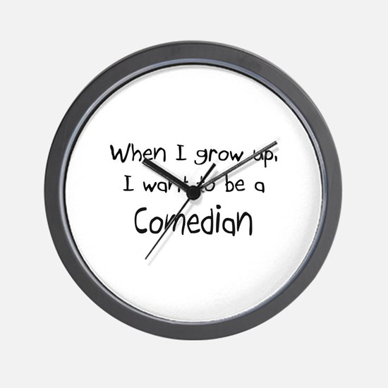 When I grow up I want to be a Comedian Wall Clock