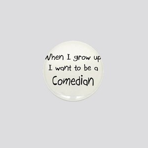 When I grow up I want to be a Comedian Mini Button