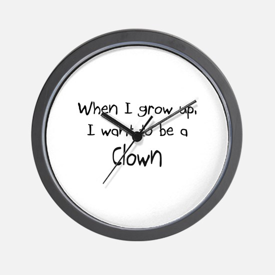 When I grow up I want to be a Clown Wall Clock