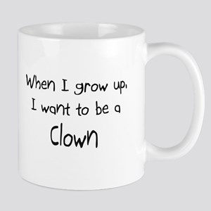 When I grow up I want to be a Clown Mug