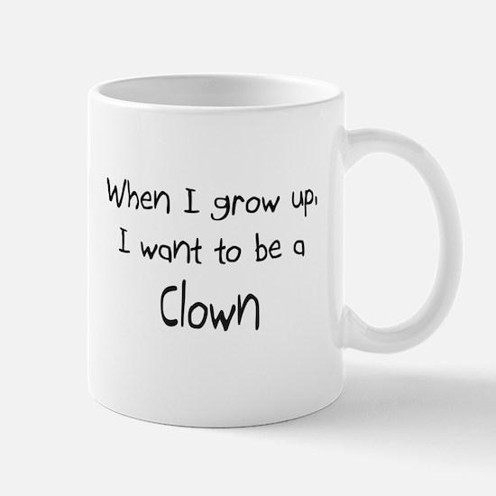 When I grow up I want to be a Clown Mug
