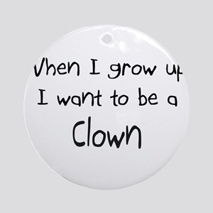 When I grow up I want to be a Clown Ornament (Roun