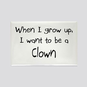 When I grow up I want to be a Clown Rectangle Magn