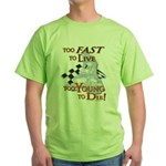 Too Fast To Live To young to Green T-Shirt