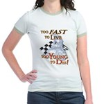 Too Fast To Live To young to Jr. Ringer T-Shirt
