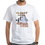 Too Fast To Live To young to White T-Shirt