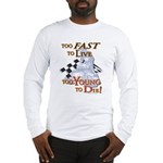 Too Fast To Live To young to Long Sleeve T-Shirt