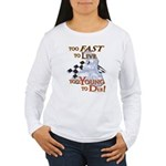 Too Fast To Live To young to Women's Long Sleeve