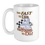 Too Fast To Live To young to Large Mug