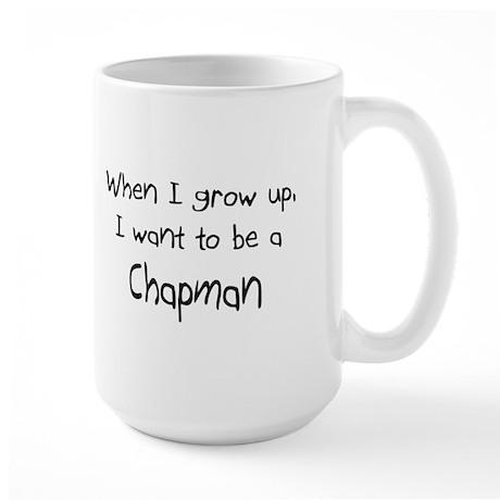 When I grow up I want to be a Chapman Large Mug