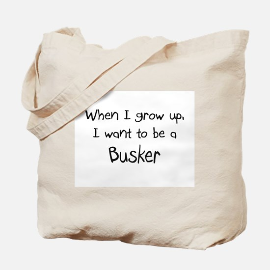 When I grow up I want to be a Busker Tote Bag
