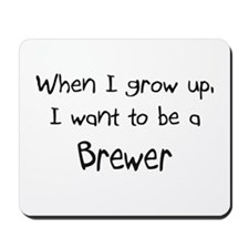 When I grow up I want to be a Brewer Mousepad