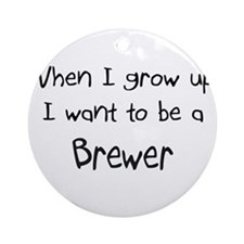 When I grow up I want to be a Brewer Ornament (Rou