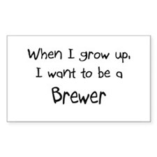 When I grow up I want to be a Brewer Sticker (Rect