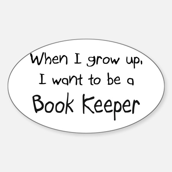 When I grow up I want to be a Book Keeper Decal
