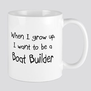 When I grow up I want to be a Boat Builder Mug