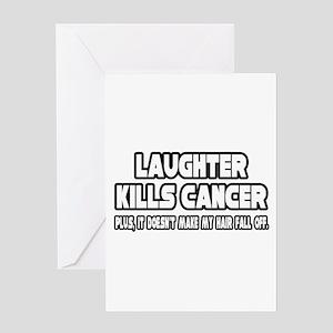 """Laughter Kills Cancer..."" Greeting Card"