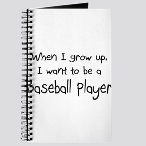 When I grow up I want to be a Baseball Player Jour
