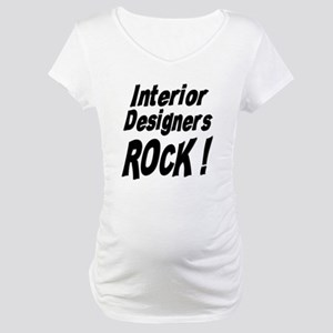 Interior Designers Rock ! Maternity T-Shirt