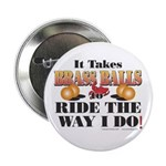 "It takes Brass Balls 2.25"" Button"
