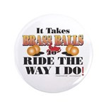 "It takes Brass Balls 3.5"" Button (100 pack)"