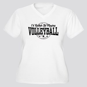 I'd Rather Be Playing Volleyball Women's Plus Size
