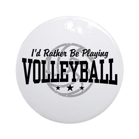 I'd Rather Be Playing Volleyball Ornament (Round)