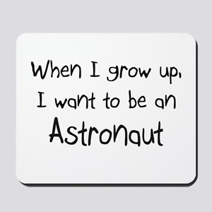 When I grow up I want to be an Astronaut Mousepad