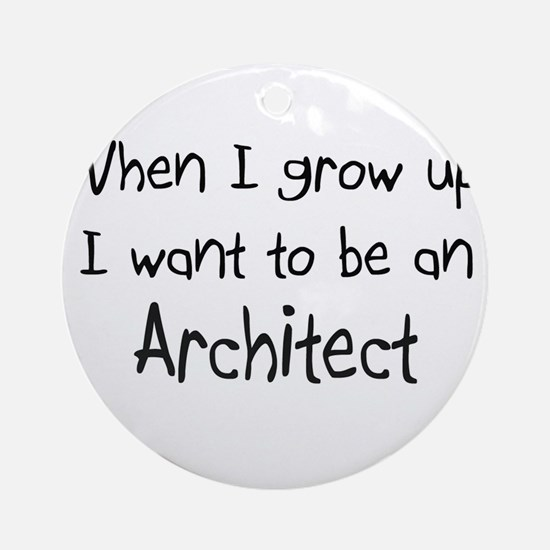 When I grow up I want to be an Architect Ornament