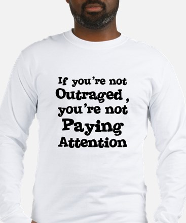 If you're not Outraged, you'r Long Sleeve T-Shirt
