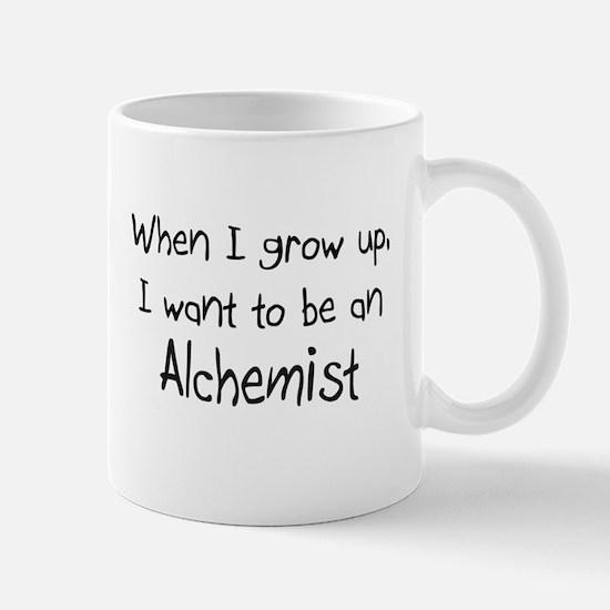 When I grow up I want to be an Alchemist Mug
