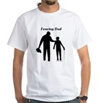 Fencing Dad White T-Shirt