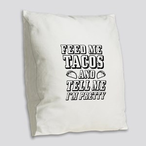 Feed Me Tacos Burlap Throw Pillow