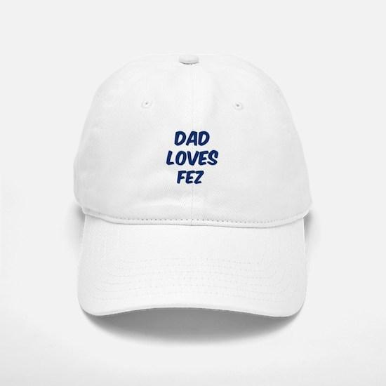 Dad loves Fez Baseball Baseball Cap