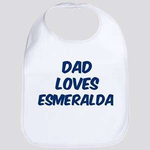 Dad loves Esmeralda Bib