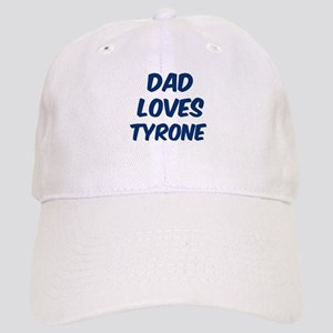 Dad loves Tyrone Cap