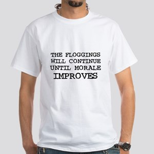 The Floggings will Continue u White T-Shirt
