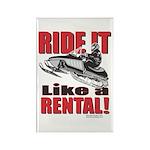 Ride it Like a Rental Rectangle Magnet