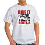 Ride it Like a Rental Light T-Shirt