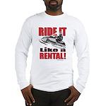 Ride it Like a Rental Long Sleeve T-Shirt