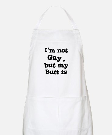 I'm not Gay, but my Butt is BBQ Apron